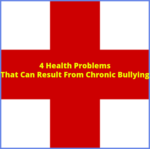 4 Health Problems That Can Result From Chronic Bullying
